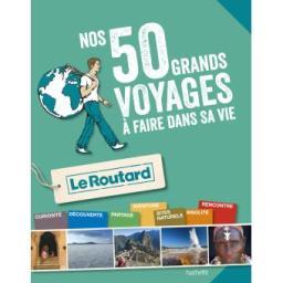 guide-du-routard-les-50-grands-voyages-a-faire-dans-sa-vie